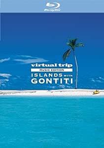 virtual trip MUSIC EDITION ISLANDS with GONTITI [Blu-ray]