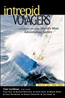 Intrepid Voyagers: Stories of the World's Most Adventurous Sailors (Epics of the Sea)