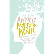 Anxiety: Panicking about Panic: A powerful, self-help guide for those suffering from an Anxiety or Panic Disorder (Anxiety Books, Panic Attacks)