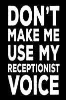 Don't Make Me Use My Receptionist Voice: Funny Work Logbook Notebook Gift For Receptionists [並行輸入品]