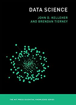 Data Science (MIT Press Essential Knowledge series) by [Kelleher, John D., Tierney, Brendan]