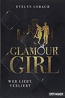 Glamour Girl: Wer liebt, verliert