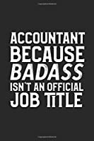 Accountant Because Badass Isn't An Official Job Title: College Ruled Journal Blank Lined Notebook | 120 Pages 6x9