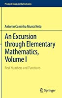 An Excursion through Elementary Mathematics, Volume I: Real Numbers and Functions (Problem Books in Mathematics)
