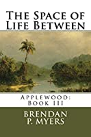 The Space of Life Between (Applewood)