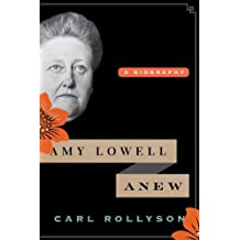 Amy Lowell Anew: A Biography