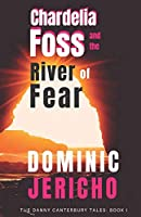 Chardelia Foss and the River of Fear (The Danny Canterbury Tales)