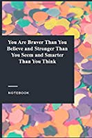 You Are Braver Than You Believe and Stronger Than You Seem and Smarter Than You Think: Gratitude Journal / Gratitude Notebook Gift, 119 Pages, 6x9, Soft Cover, Matte Finish