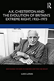 A.K. Chesterton and the Evolution of Britain's Extreme Right, 1933-1973 (Routledge Studies in Fascism and the Far Right) by [LeCras, Luke]