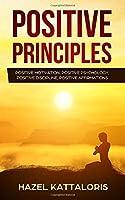 Positive Principles: Positive Motivation, Positive Discipline, Positive Psychology, Positive Affirmations
