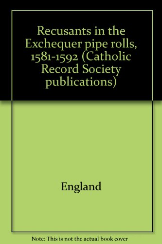 Recusants in the Exchequer pipe rolls, 1581-1592 (Catholic Record Society publications)