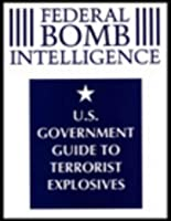 Federal Bomb Intelligence: U.S. Government Guide to Terrorist Explosives