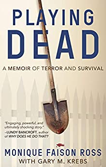 [Faison Ross, Monique, Krebs, Gary M.]のPLAYING DEAD: A Memoir of Terror and Survival (English Edition)