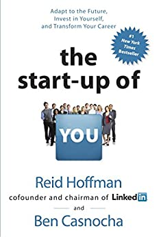 [Hoffman, Reid, Casnocha, Ben]のThe Start-up of You: Adapt to the Future, Invest in Yourself, and Transform Your Career (English Edition)