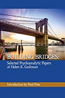 Building Bridges: The Selected Psychoanalytic Papers of Helen K. Gediman,