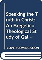 Speaking the Truth in Christ: An Exegetico Theological Study of Galatians 4,12-20 and Ephesians 4, 12-16 (Tesi Gregoriana: Teologia)