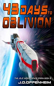 43 Days to Oblivion (The Jolo Vargas Space Opera Series Book 2) by [Oppenheim, J.D.]