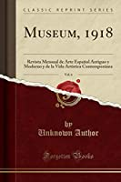 Museum, 1918, Vol. 6: Revista Mensual de Arte Español Antiguo Y Moderno Y de la Vida Artística Contemporánea (Classic Reprint)