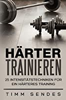 Haerter Trainieren: 25 Intensitaetstechniken Fuer Ein Haerteres Training