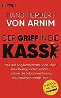 Der Griff in die Kasse: Wie das Abgeordnetenhaus von Berlin seine Bezuege masslos erhoeht - und wie die Selbstbereicherung noch gestoppt werden kann. Ein Stueck aus dem Tollhaus