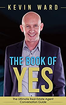 The Book of YES: The Ultimate Real Estate Agent Conversation Guide by [Ward, Kevin]
