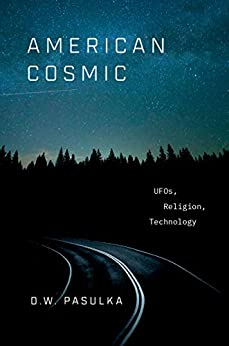 American Cosmic: UFOs, Religion, Technology by [Pasulka, D.W.]