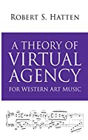 A Theory of Virtual Agency for Western Art Music (Musical Meaning and Interpretation)