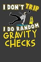 I Don't Trip I Do Random Gravity Checks: 124 Seiten (6x9 Zoll) Liniertes Notizbuch fuer Tollpatsch Freunde I Nerd Journal I Ungeschickt Notizblock I Trampel Notizheft