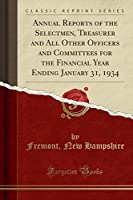 Annual Reports of the Selectmen, Treasurer and All Other Officers and Committees for the Financial Year Ending January 31, 1934 (Classic Reprint)