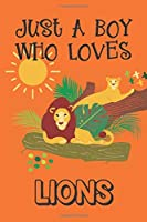 Just A Boy Who Loves Lions: Lion Gifts: Novelty Gag Notebook Gift: Lined Paper Paperback Journal Book