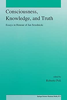 consciousness knowledge and truth essays in honour of jan  consciousness knowledge and truth essays in honour of jan srzednicki 1st edition kindle edition