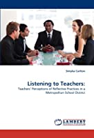 Listening to Teachers:: Teachers' Perceptions of Reflective Practices in a Metropolitan School District