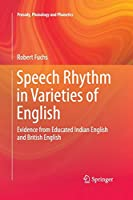 Speech Rhythm in Varieties of English: Evidence from Educated Indian English and British English (Prosody, Phonology and Phonetics)