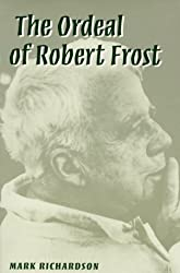 The Ordeal of Robert Frost: The Poet and His Poetics