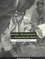 Gender, Development, and Humanitarian Work (Oxfam Focus on Gender)