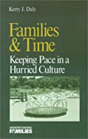 Families & Time: Keeping Pace in a Hurried Culture (Understanding Families series)
