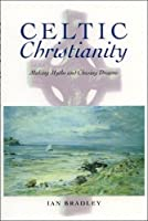 Celtic Christianity: Making Myths and Chasing Dreams by Ian Bradley(1999-03-15)