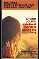 SAVING LOLITA: PHILLIP'S 66: Steps to Safeguard Your Girls, Boys, Family, and Self