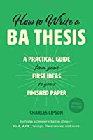 How to Write a BA Thesis, Second Edition: A Practical Guide from Your First Ideas to Your Finished Paper (Chicago Guides to Writing, Editing, and Publishing)