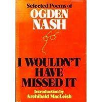 I Wouldn't Have Missed It: Selected Poems of Ogden Nash