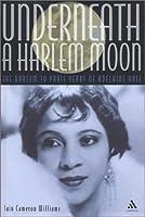 Underneath a Harlem Moon: The Harlem to Paris Years of Adelaide Hall (Bayou Jazz Lives)