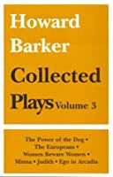 Collected Plays: Includes Power of the Dog, the Europeans, Women Beware Women, Minna, Judith, Ego in Arcadia (Calderbooks S.)