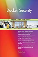 Docker Security A Complete Guide - 2020 Edition