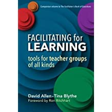 Facilitating for Learning: Tools for Teacher Groups of All Kinds