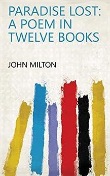 Paradise Lost: A Poem in Twelve Books by [John Milton]