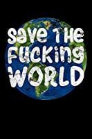 Save The Fucking World: Notizbuch DIN A5 - 120 Seiten Punkteraster