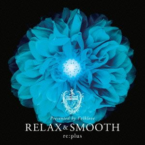 [画像:Relax and Smooth presented by Folklove]