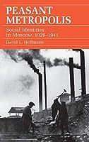 Peasant Metropolis: Social Identities in Moscow, 1929-1941 (STUDIES OF THE HARRIMAN INSTITUTE)