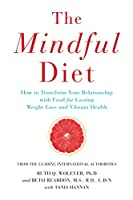 The Mindful Diet: How to Transform Your Relationship to Food for Lasting Weight Loss and Vibrant Health