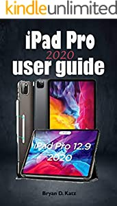 iPad PRO 2020 User Guide: The Ultimate Instructional Manual for Dummies and Seniors on How To Effectively Operate The New iPad Pro Device (English Edition)